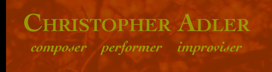Christopher Adler: composer, performer, improviser